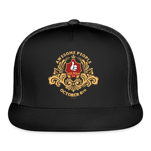 Awesome People are born on October 6th - Trucker Cap