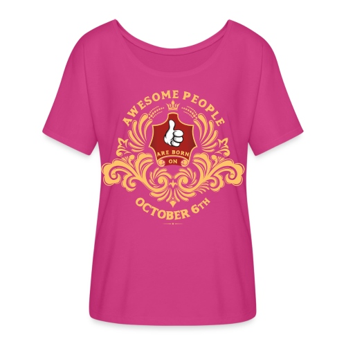 Awesome People are born on October 6th - Women's Flowy T-Shirt