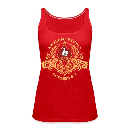 Awesome People are born on October 6th - Women's Premium Tank Top