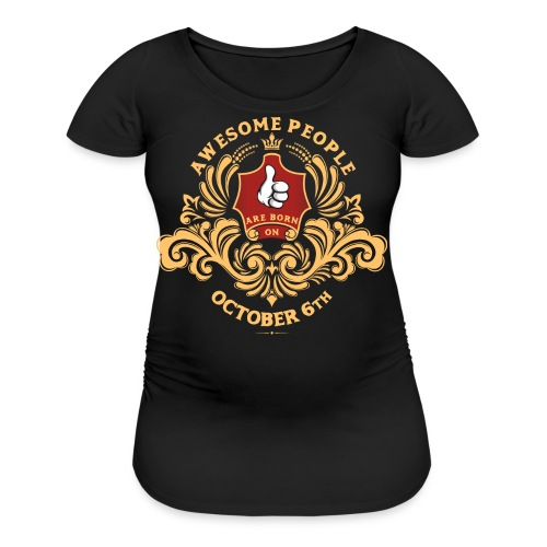 Awesome People are born on October 6th - Women's Maternity T-Shirt