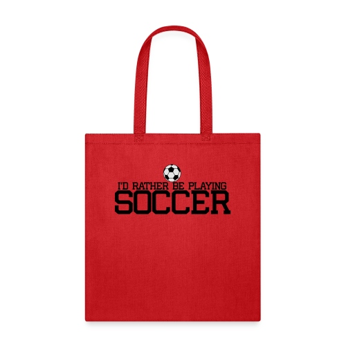 I'd Rather Be Playing Soccer player t-shirt - Tote Bag