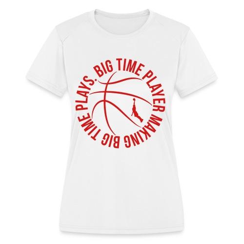Big Time Basketball Player Making Bog Time Plays t-shirt - Women's Moisture Wicking Performance T-Shirt