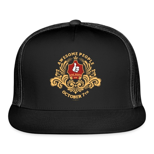 Awesome People are born on October 7th - Trucker Cap