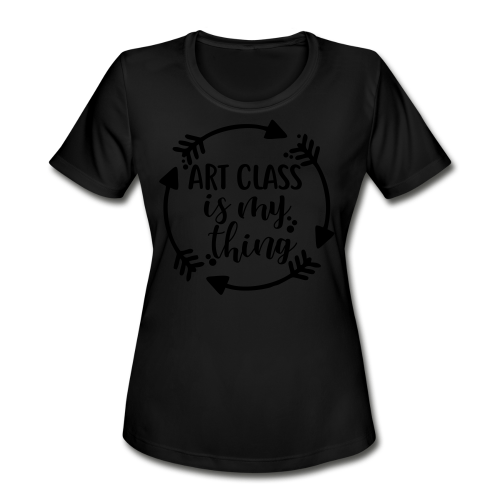 Art Class is My Thing - Women's Moisture Wicking Performance T-Shirt