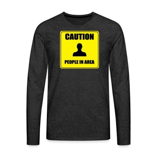 Caution - People in area - Men's Premium Long Sleeve T-Shirt