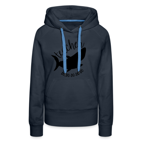 Teacher Shark Do-Do-Do-Do-Do - Women's Premium Hoodie