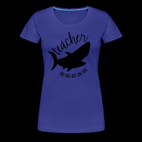 Teacher Shark Do-Do-Do-Do-Do - Women's Premium T-Shirt