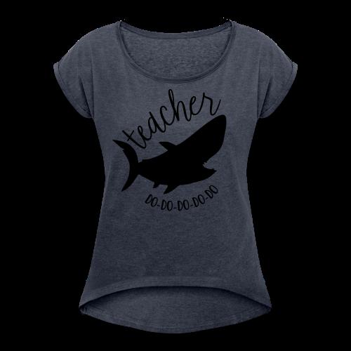 Teacher Shark Do-Do-Do-Do-Do - Women's Roll Cuff T-Shirt