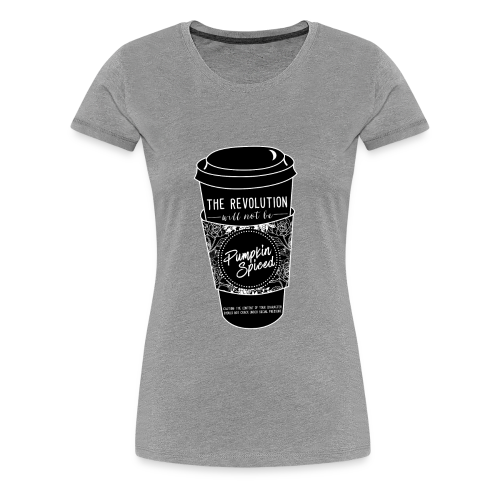 Pumpkin Spice Revolution  - Women's Premium T-Shirt
