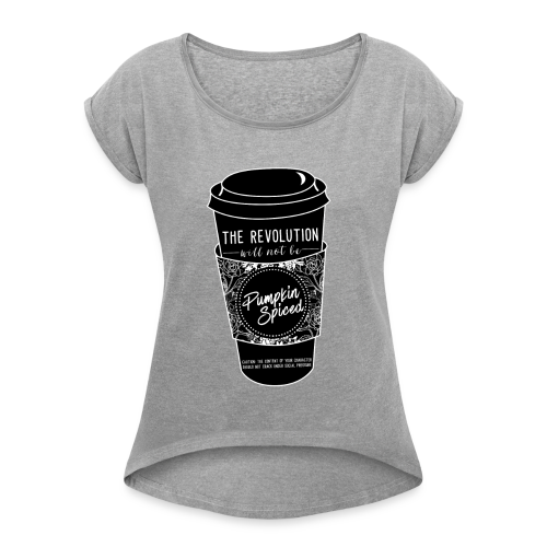 Pumpkin Spice Revolution  - Women's Roll Cuff T-Shirt