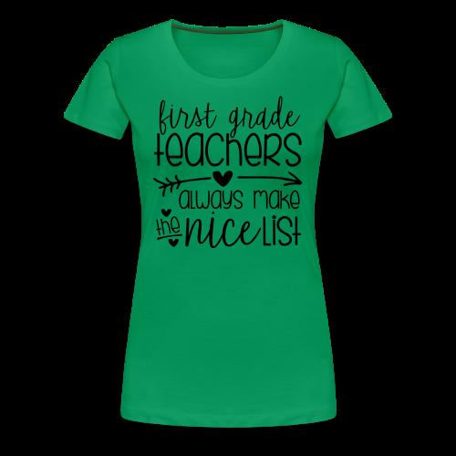 First Grade Teachers Always Make the Nice List - Women's Premium T-Shirt