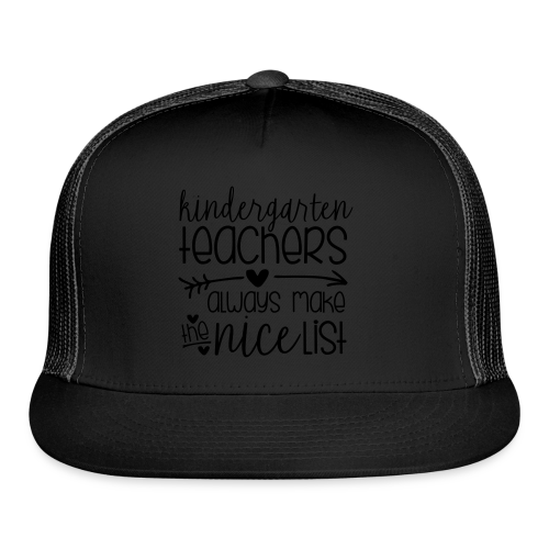 Kindergarten Teachers Always Make the Nice List  - Trucker Cap