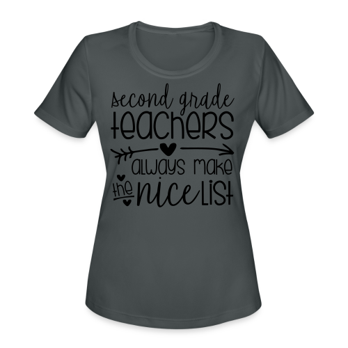 Second Grade Teachers Always Make the Nice List - Women's Moisture Wicking Performance T-Shirt