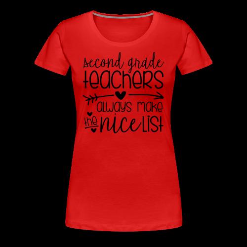 Second Grade Teachers Always Make the Nice List - Women's Premium T-Shirt