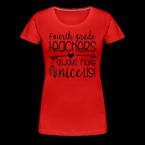 Fourth Grade Teachers Always Make the Nice List - Women's Premium T-Shirt