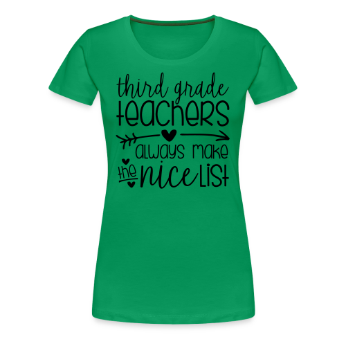 Third Grade Teachers Always Make the Nice List - Women's Premium T-Shirt
