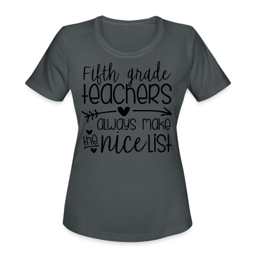Fifth Grade Teachers Always Make the Nice List - Women's Moisture Wicking Performance T-Shirt