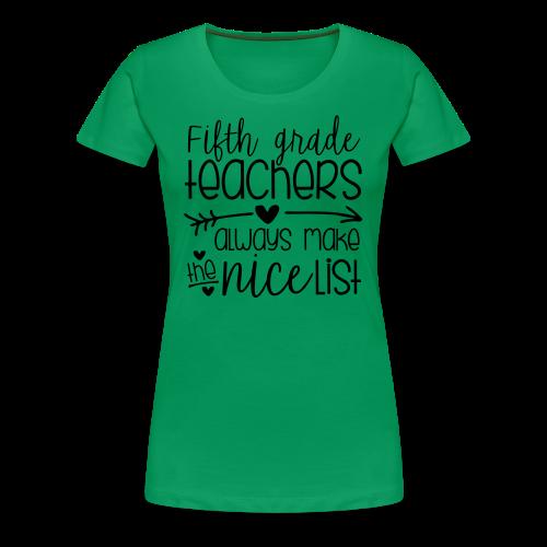 Fifth Grade Teachers Always Make the Nice List - Women's Premium T-Shirt