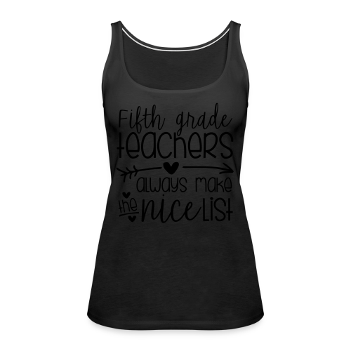 Fifth Grade Teachers Always Make the Nice List - Women's Premium Tank Top