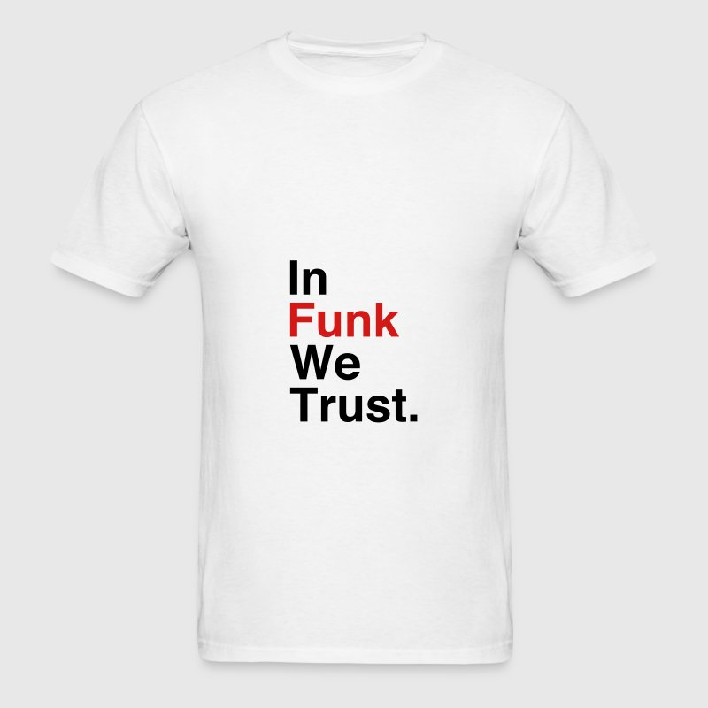 I Funk We Trust T-Shirts - Men's T-Shirt