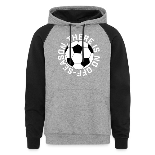 soccer there is no off-season training shirt - Colorblock Hoodie