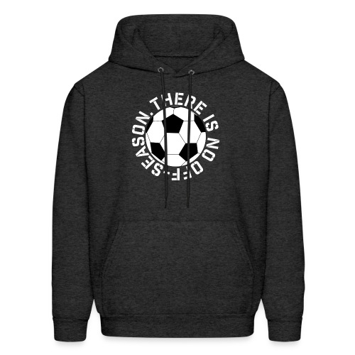 soccer there is no off-season training shirt - Men's Hoodie