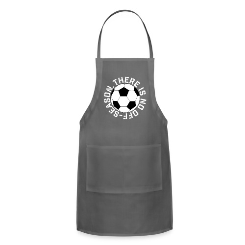 soccer there is no off-season training shirt - Adjustable Apron