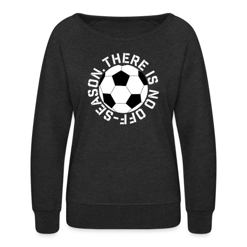 soccer there is no off-season training shirt - Women's Crewneck Sweatshirt