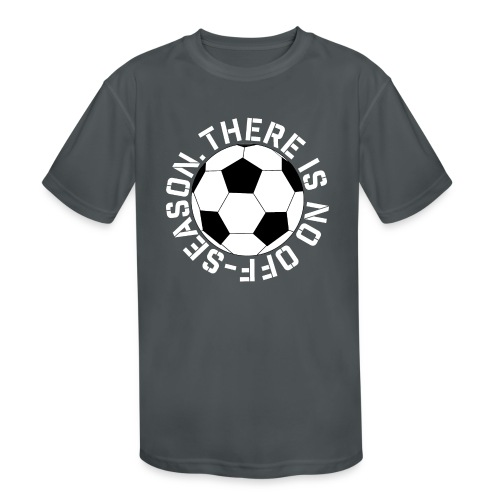 soccer there is no off-season training shirt - Kids' Moisture Wicking Performance T-Shirt