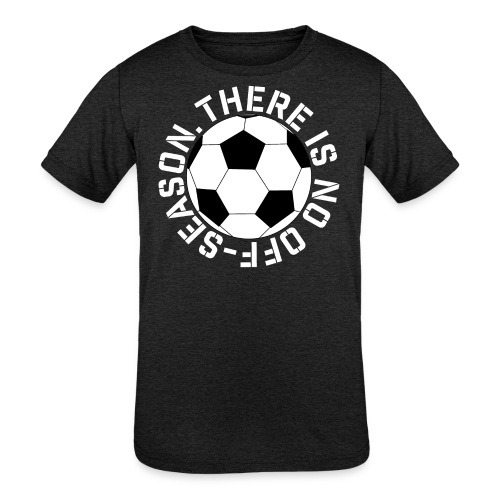 soccer there is no off-season training shirt - Kids' Tri-Blend T-Shirt