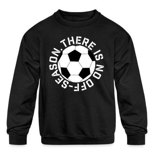 soccer there is no off-season training shirt - Kids' Crewneck Sweatshirt