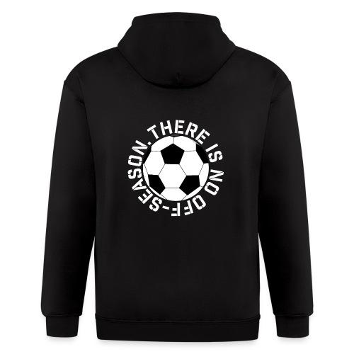 soccer there is no off-season training shirt - Men's Zip Hoodie