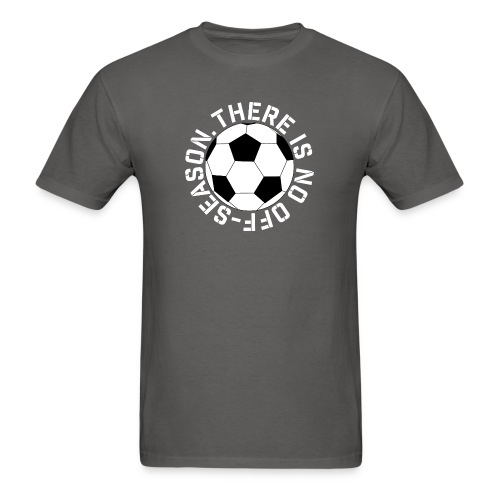 soccer there is no off-season training shirt - Men's T-Shirt