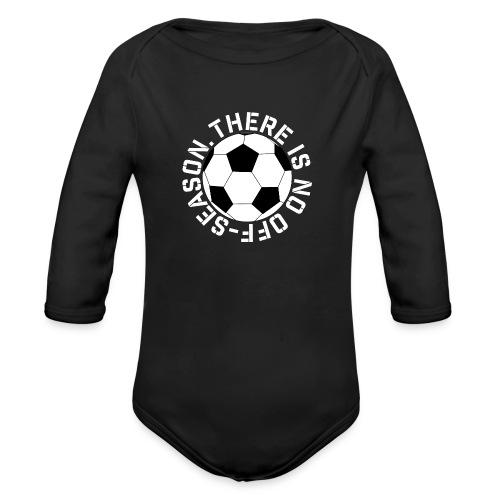 soccer there is no off-season training shirt - Organic Long Sleeve Baby Bodysuit