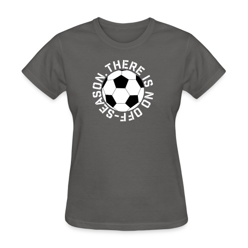 soccer there is no off-season training shirt - Women's T-Shirt