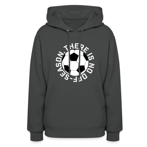 soccer there is no off-season training shirt - Women's Hoodie