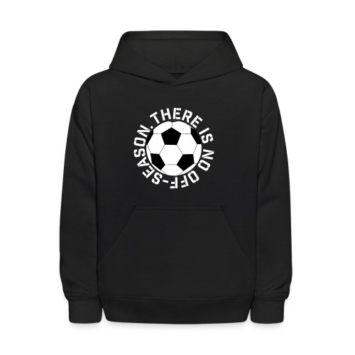 soccer there is no off-season training shirt - Kids' Hoodie