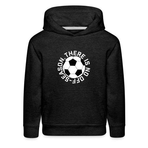 soccer there is no off-season training shirt - Kids' Premium Hoodie