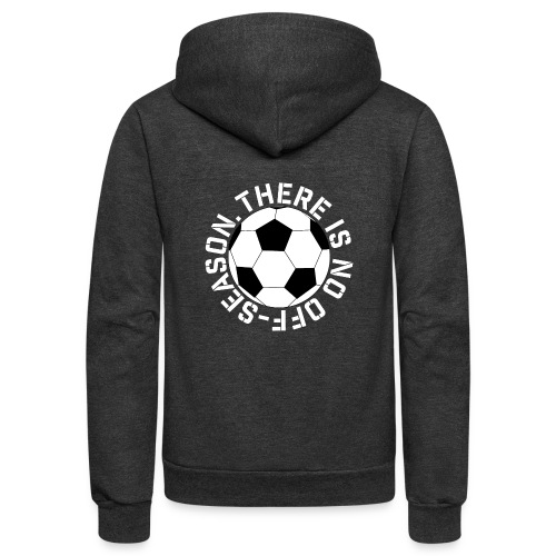 soccer there is no off-season training shirt - Unisex Fleece Zip Hoodie