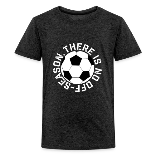 soccer there is no off-season training shirt - Kids' Premium T-Shirt
