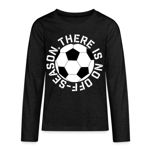soccer there is no off-season training shirt - Kids' Premium Long Sleeve T-Shirt