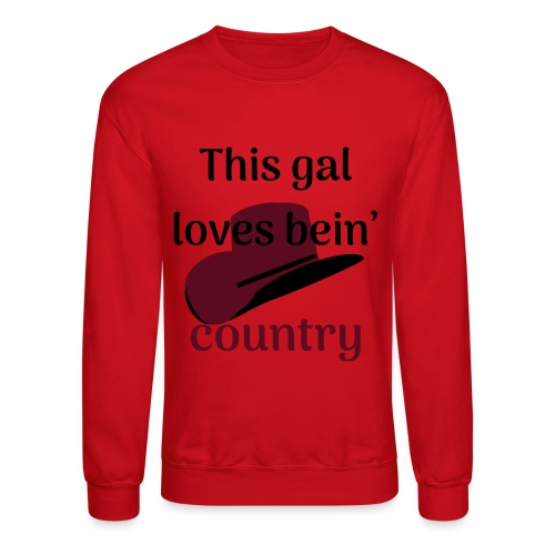 This Gal Loves Bein' Country - Crewneck Sweatshirt