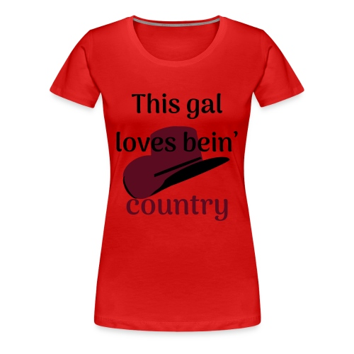 This Gal Loves Bein' Country - Women's Premium T-Shirt