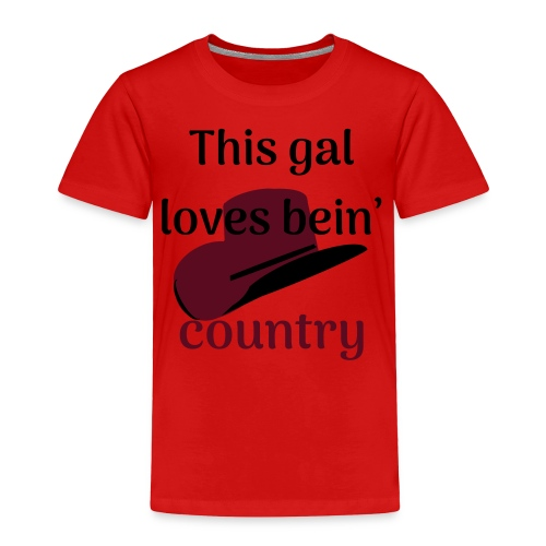 This Gal Loves Bein' Country - Toddler Premium T-Shirt