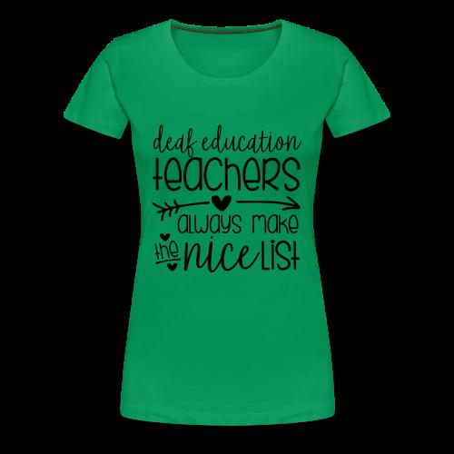 Deaf Ed Teachers Always Make the Nice List - Women's Premium T-Shirt