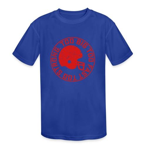 Football Too Big Too Strong Too Fast - Kids' Moisture Wicking Performance T-Shirt