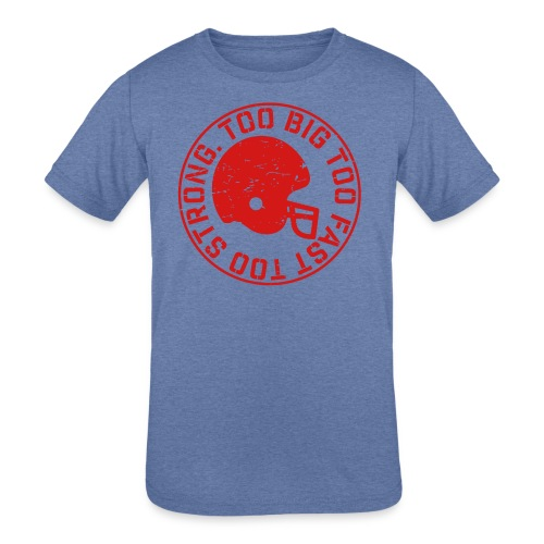Football Too Big Too Strong Too Fast - Kids' Tri-Blend T-Shirt