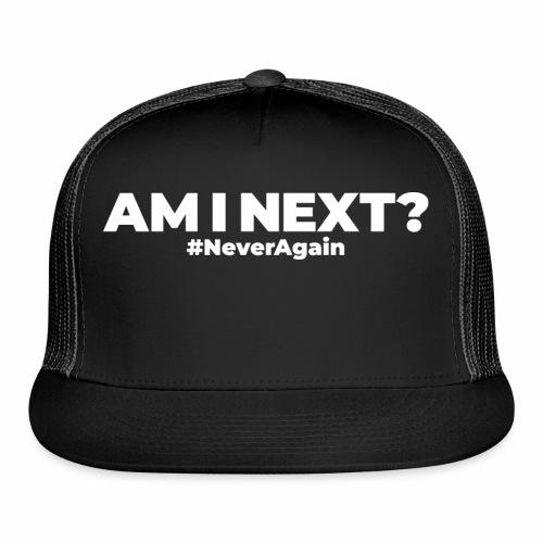AM I NEXT - Trucker Cap