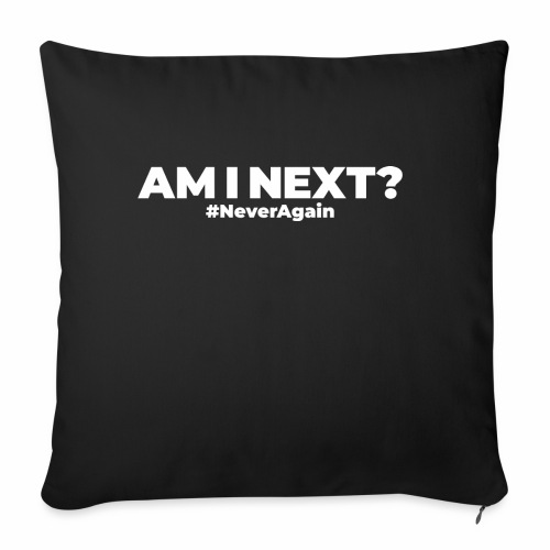 AM I NEXT - Throw Pillow Cover