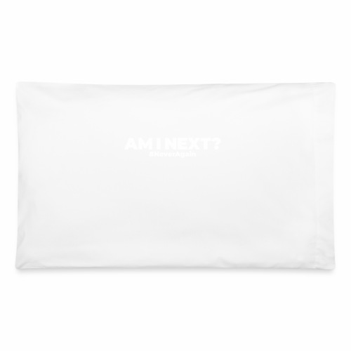 AM I NEXT - Pillowcase 32'' x 20''